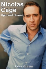 Nicolas Cage: Ups and Downs ebook by John Glaser