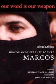 Our Word is Our Weapon: Selected Writing So Subcomandante Insurgente Marcos ebook by Marcos, Subcomandante Insurgente