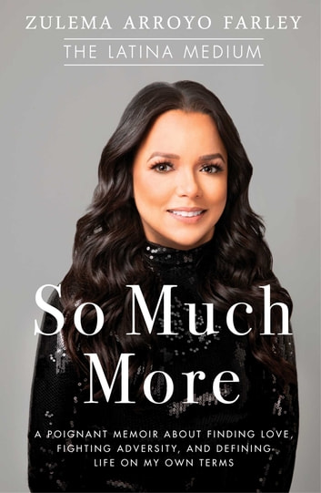 So Much More - A Poignant Memoir about Finding Love, Fighting Adversity, and Defining Life on My Own Terms ebook by Zulema Arroyo Farley