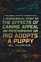 A Neurological Study on the Effects of Canine Appeal on Psychopathy, or, RIO ADOPTS A PUPPY - A Russell's Attic Interstitial ebook by SL Huang