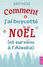 Comment j'ai boycotté Noël (et survécu à l'Alaska) ebook by Julia Nole
