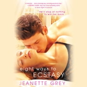 Eight Ways to Ecstasy audiobook by Jeanette Grey