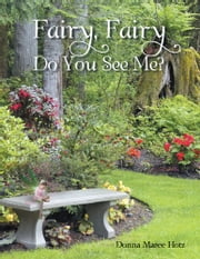 Fairy, Fairy Do You See Me? ebook by Donna Maree Hotz