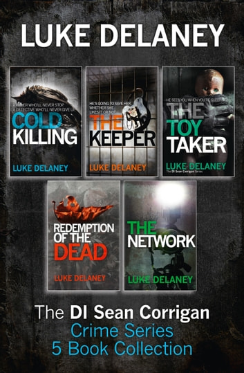 DI Sean Corrigan Crime Series: 5-Book Collection: Cold Killing, Redemption of the Dead, The Keeper, The Network and The Toy Taker ebook by Luke Delaney
