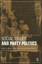 Social Issues and Party Politics ebook by Helen Jones, Susanne MacGregor