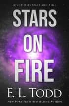 Stars on Fire - Stars, #1 ebook by E. L. Todd