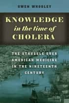 Knowledge in the Time of Cholera ebook by Owen Whooley