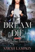 To Dream Is To Die ebook by Sarah Lampkin
