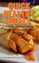 Quick Healthy Meals: Healthy Mediterranean Food and the Detox Diet ebook by Kristi Brackman,Lanelle Walraven