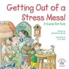 Getting Out of a Stress Mess! - A Guide for Kids ebook by Michaelene Mundy, R. W. Alley