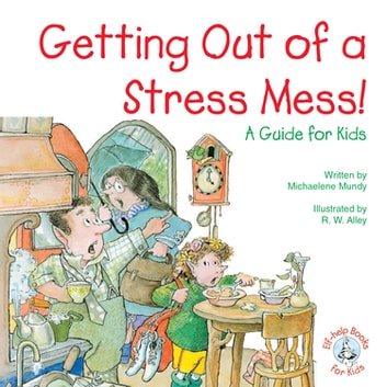 Getting Out of a Stress Mess! - A Guide for Kids ebook by Michaelene Mundy