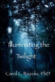 Illuminating the Twilight ebook by Carol L. Rizzolo, PhD