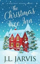 The Christmas Tree Inn - A Holiday House Novel ebook by J.L. Jarvis