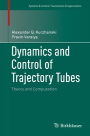 Dynamics and Control of Trajectory Tubes - Theory and Computation ebook by Alexander B. Kurzhanski,Pravin Varaiya