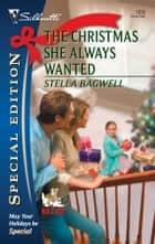 The Christmas She Always Wanted ebook by Stella Bagwell