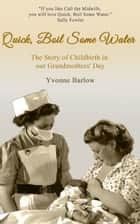 Quick, Boil Some Water - The Story of Childbirth in Our Grandmothers' Day ebook by Yvonne Barlow