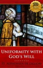 Uniformity with God's Will ebook by St. Alphonsus Maria de Liguori, Wyatt North