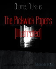 The Pickwick Papers (Illustrated) ebook by Charles Dickens
