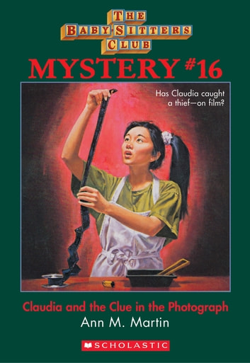 The Baby-Sitters Club Mystery #16: Claudia and the Clue in the Photograph ebook by Ann M. Martin