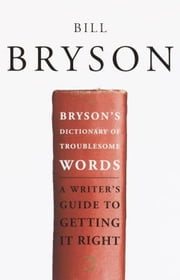 Bryson's Dictionary of Troublesome Words ebook by Kobo.Web.Store.Products.Fields.ContributorFieldViewModel