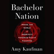 Bachelor Nation - Inside the World of America's Favorite Guilty Pleasure livre audio by Amy Kaufman