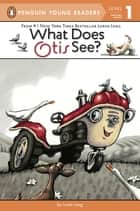 What Does Otis See? ebook by Loren Long, Loren Long, Bernard Clark