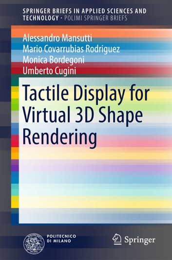 Tactile Display for Virtual 3D Shape Rendering ebook by Alessandro Mansutti,Mario Covarrubias Rodriguez,Monica Bordegoni,Umberto Cugini