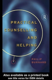 Practical Counselling and Helping ebook by Burnard, Philip