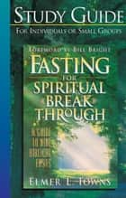 Fasting for Spiritual Breakthrough Study Guide ebook by