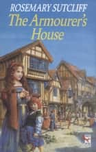 The Armourer's House ebook by Rosemary Sutcliff