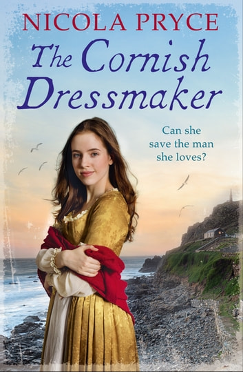 The Cornish Dressmaker - A sweeping historical saga for fans of Poldark ebook by Nicola Pryce
