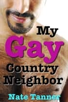 My Gay Country Neighbor ebook by Nate Tanner