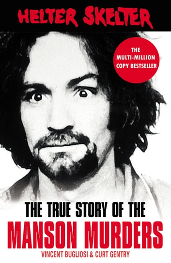 Helter Skelter - The True Story of the Manson Murders ebook by Vincent Bugliosi,Curt Gentry