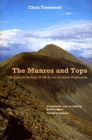 Munros and Tops, The - A Record-Setting Walk in the Scottish Highlands ebook by Chris Townsend