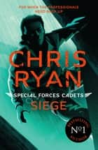 Special Forces Cadets 1: Siege ebook by Chris Ryan