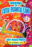 Adventures in Cutie Patootie Land - The Pizza Party (for fans of Kingdom Keepers, Dork Diaries, Goddess Girls, and Genius Files)