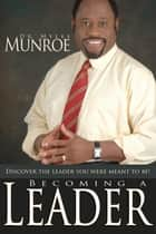 Becoming A Leader ebook by Dr. Myles Monroe