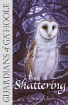 The Shattering (Guardians of Ga'Hoole, Book 5) ebook by Kathryn Lasky