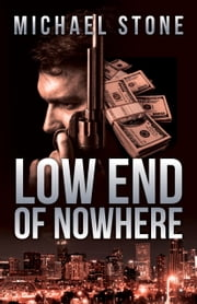Low End of Nowhere - A Streeter Thriller ebook by Michael Stone