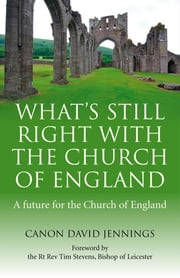 What's Still Right with the Church of England - A Future for the Church of England ebook by Canon David Jennings
