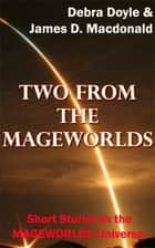 Two From the Mageworlds ebook by James D. Macdonald, Debra Doyle