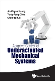 Adaptive Control of Underactuated Mechanical Systems ebook by An-Chyau Huang,Yung-Feng Chen,Chen-Yu Kai