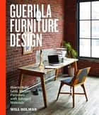 Guerilla Furniture Design ebook by Will Holman