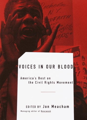 Voices in Our Blood - America's Best on the Civil Rights Movement ebook by Jon Meacham,Maya Angelou,Ralph Ellison,Alice Walker,James Baldwin