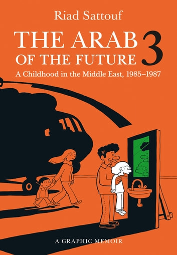 The Arab of the Future 3 - A Childhood in the Middle East, 1985-1987 ebook by Riad Sattouf