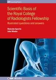Scientific Basis of the Royal College of Radiologists Fellowship - Illustrated Questions and Answers ebook by Malcolm Sperrin, John Winder