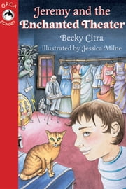 Jeremy and the Enchanted Theater ebook by Becky Citra, Jessica Milne