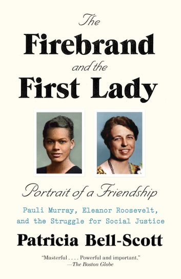 The Firebrand and the First Lady - Portrait of a Friendship: Pauli Murray, Eleanor Roosevelt, and the Struggle for Social Justice ebook by Patricia Bell-Scott