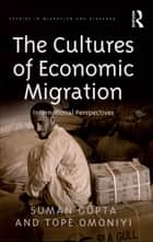 The Cultures of Economic Migration ebook by Tope Omoniyi,Suman Gupta