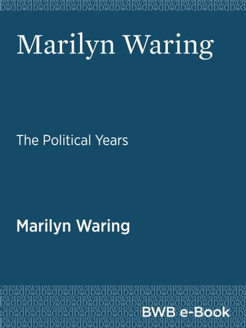 Marilyn Waring: The Political Years ebook by Marilyn Waring